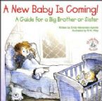 A New Baby Is Coming!: A Guide for a Big Brother or Sister (Book) By R.W. Alley