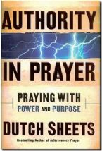 Authority in Prayer: Praying with Power and Purpose (book) by Dutch Sheets