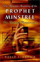 The Ministry Anointing of the Prophet-Minstrel (book) by David L. Brown